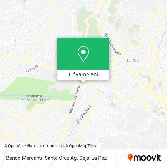 Mapa de Banco Mercantil Santa Cruz Ag. Ceja