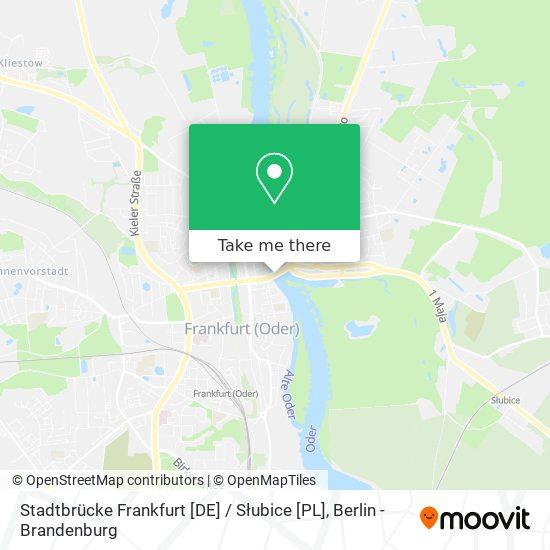 Mapa Stadtbrücke Frankfurt [DE] / Słubice [PL]