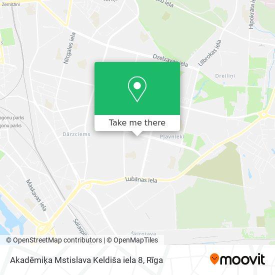 Akadēmiķa Mstislava Keldiša iela 8 map