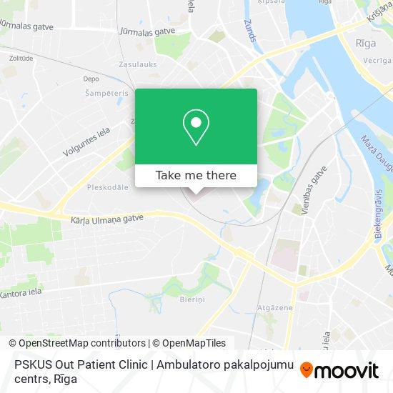 PSKUS Out Patient Clinic   Ambulatoro pakalpojumu centrs map