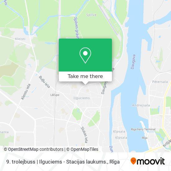 9. trolejbuss | Ilguciems - Stacijas laukums. map