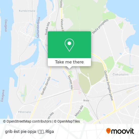 grib ēst pie opja☝🏽️🤓 map