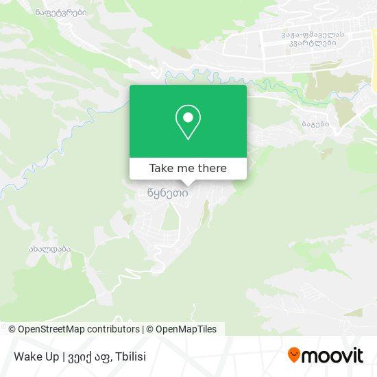 Wake Up   ვეიქ აფ map