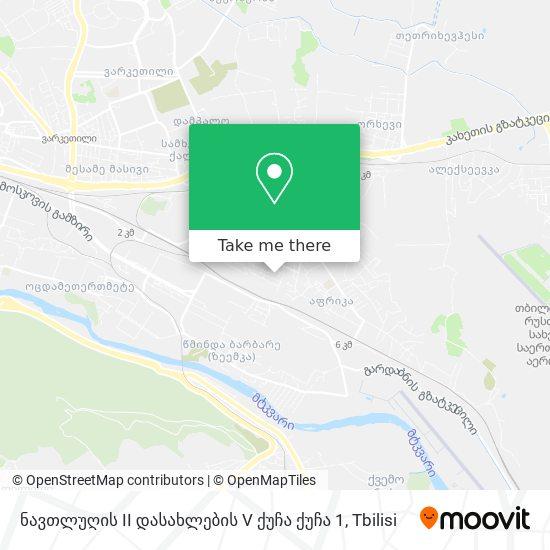 ნავთლუღის II დასახლების V ქუჩა ქუჩა 1 map