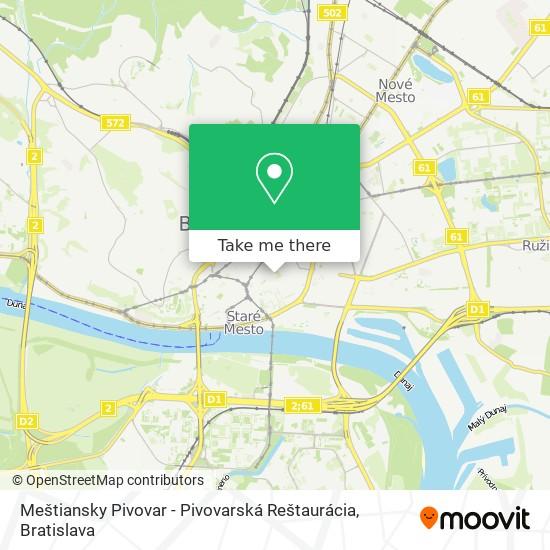 Meštiansky Pivovar - Pivovarská Reštaurácia map