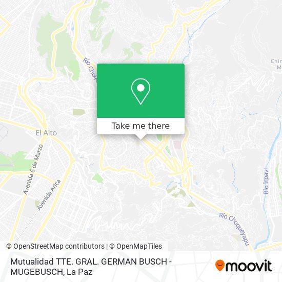 Mutualidad TTE. GRAL. GERMAN BUSCH - MUGEBUSCH map