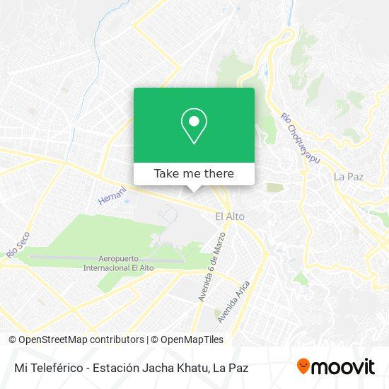 Mi Teleférico - Estación Jacha Khatu map