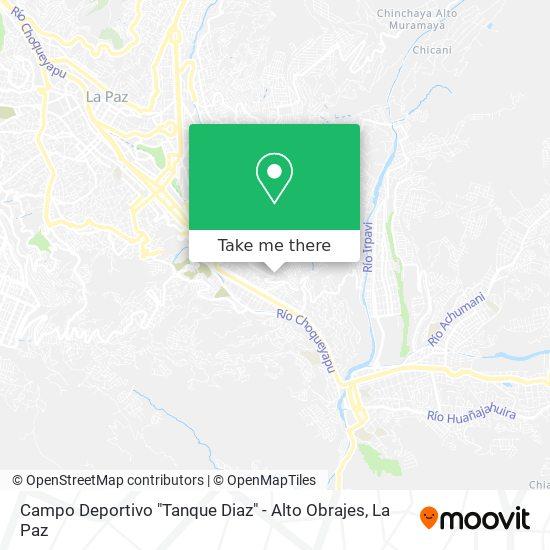 """Campo Deportivo """"Tanque Diaz"""" - Alto Obrajes map"""