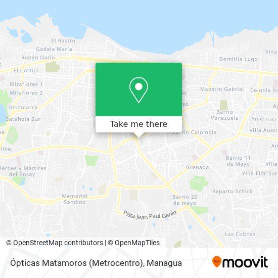 Ópticas Matamoros (Metrocentro) map