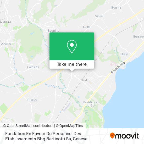 Fondation En Faveur Du Personnel Des Etablissements Bbg Bertinotti Sa map