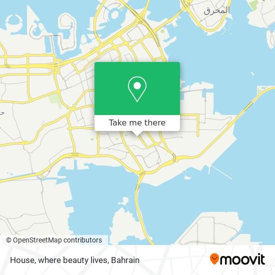 House, where beauty lives map
