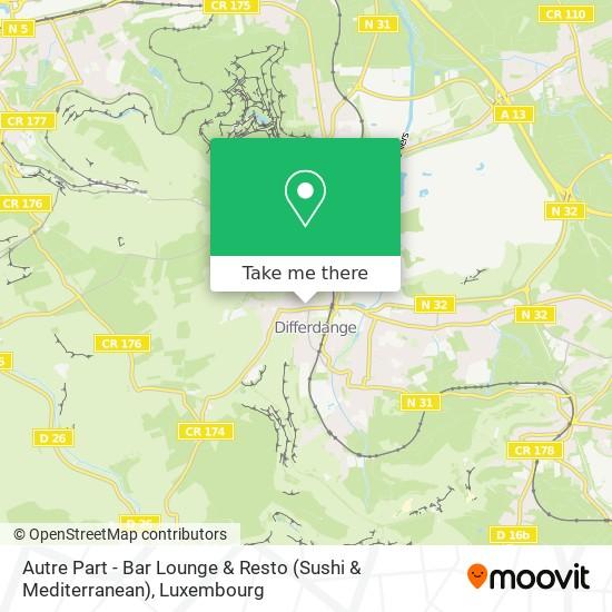 Autre Part - Bar Lounge & Resto (Sushi & Mediterranean) map
