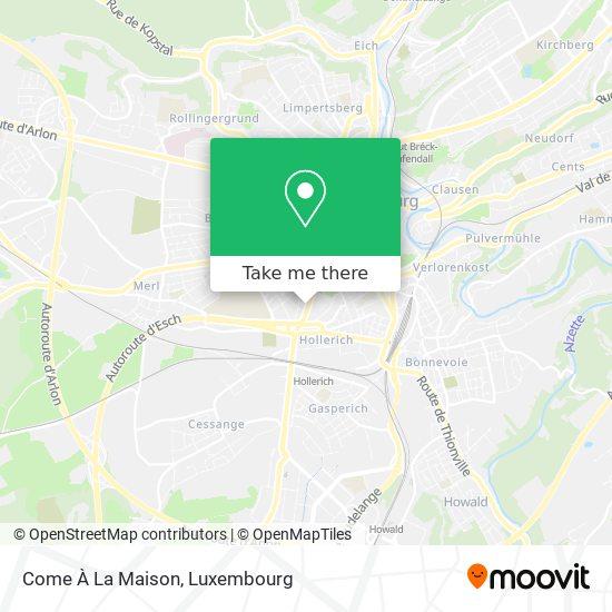 Come À La Maison map