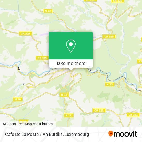 Cafe De La Poste / An Buttiks map
