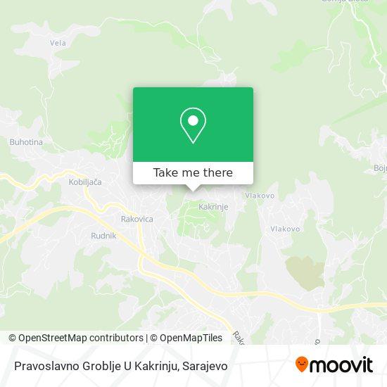 Pravoslavno Groblje U Kakrinju map