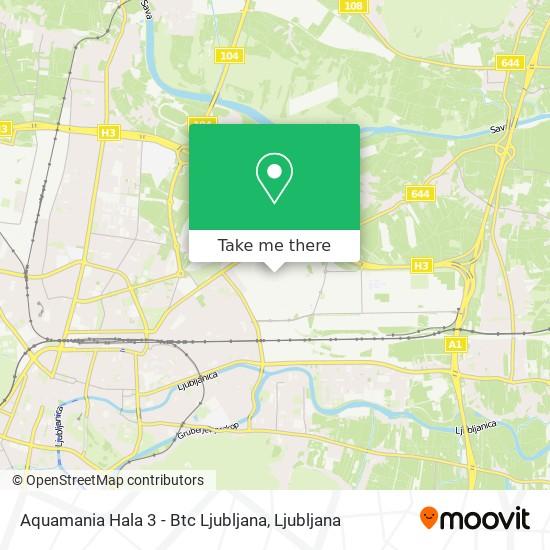 Aquamania Hala 3 - Btc Ljubljana map