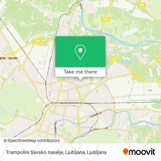 Trampolini Savsko naselje, Ljubljana map