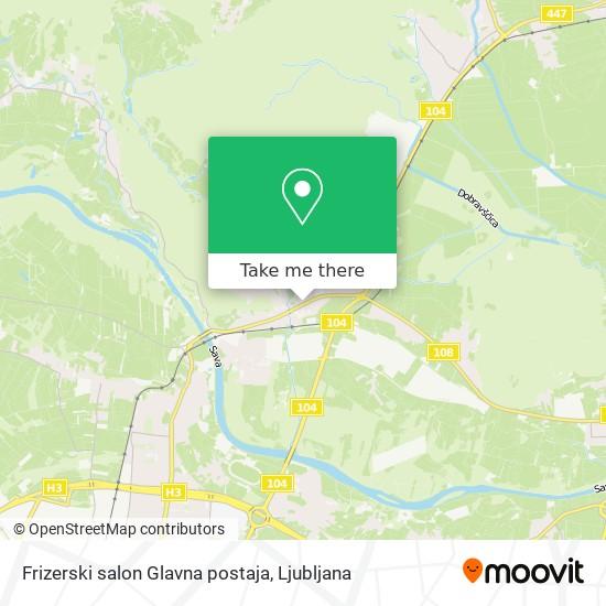 Frizerski salon Glavna postaja map