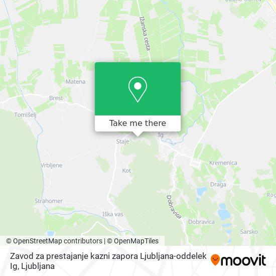 Zavod za prestajanje kazni zapora Ljubljana-oddelek Ig map