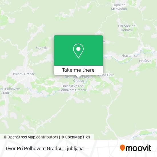 Dvor Pri Polhovem Gradcu map