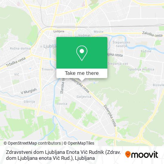 Zdravstveni dom Ljubljana Enota Vič Rudnik (Zdrav. dom Ljubljana enota Vič Rud.) map