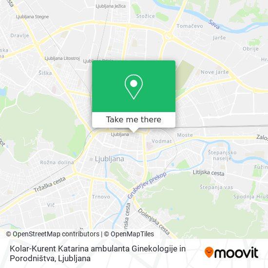 Kolar-Kurent Katarina ambulanta Ginekologije in Porodništva map