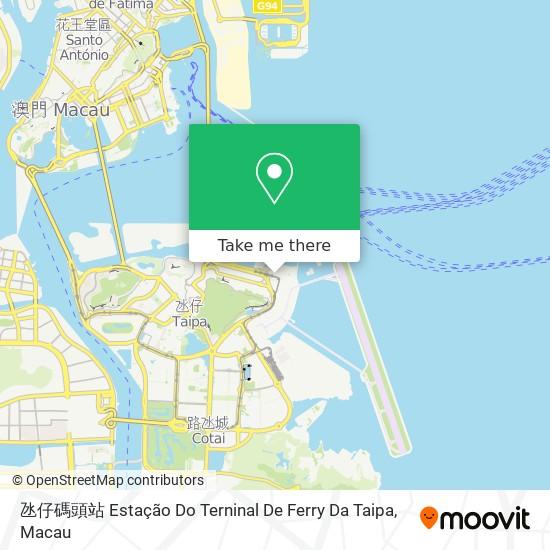氹仔碼頭站 Estação Do Terninal De Ferry Da Taipa map