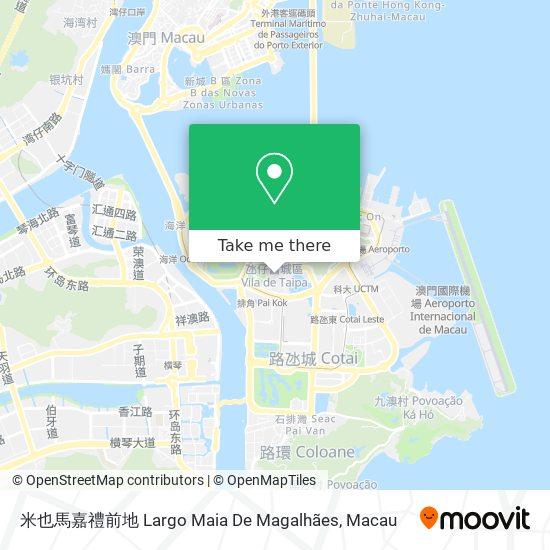 米也馬嘉禮前地 Largo Maia De Magalhães map