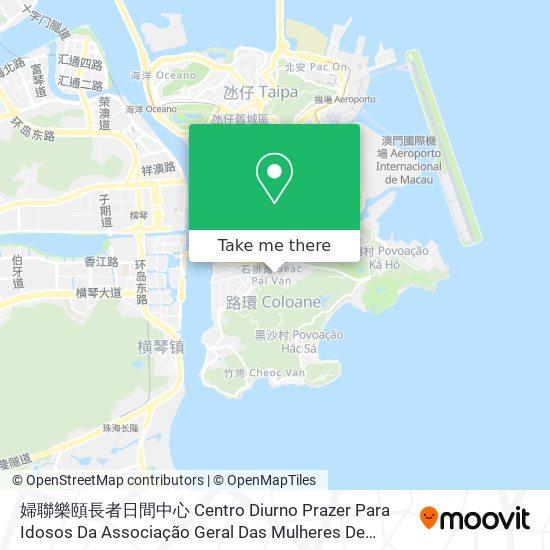 婦聯樂頤長者日間中心 Centro Diurno Prazer Para Idosos Da Associação Geral Das Mulheres De Macau map