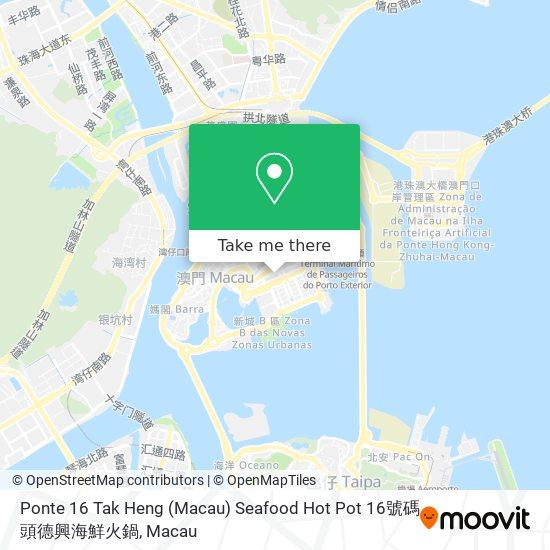 Ponte 16 Tak Heng (Macau) Seafood Hot Pot 16號碼頭德興海鮮火鍋 map