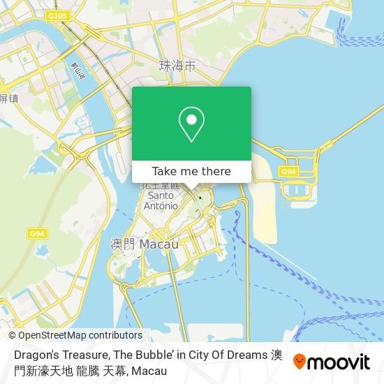 Dragon's Treasure, The Bubble' in City Of Dreams 澳門新濠天地 龍騰 天幕 map