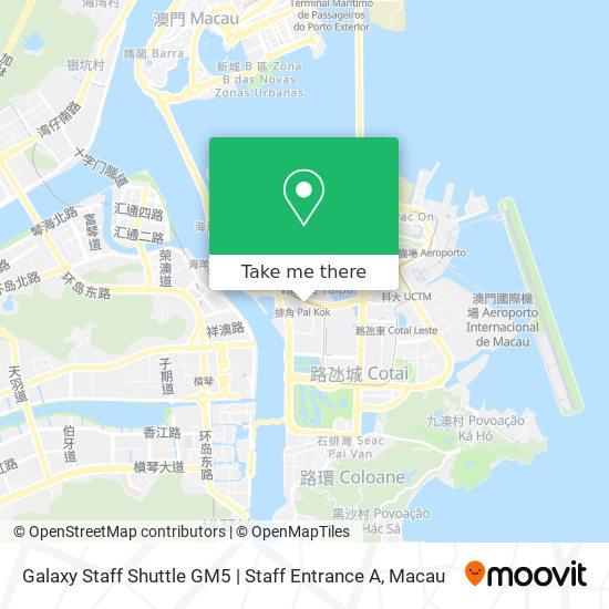 Galaxy Staff Shuttle GM5 | Staff Entrance A map