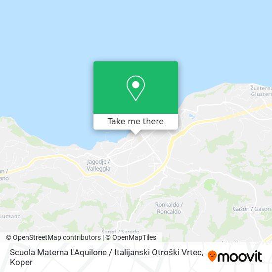 Scuola Materna L'Aquilone / Italijanski Otroški Vrtec map