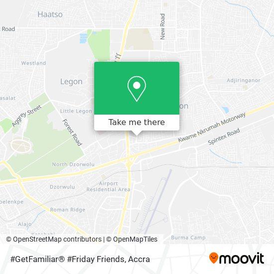 #GetFamiliar® #Friday Friends map