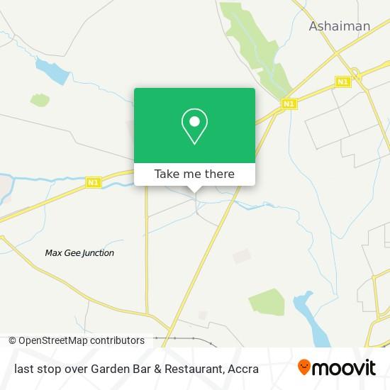 last stop over Garden Bar & Restaurant map