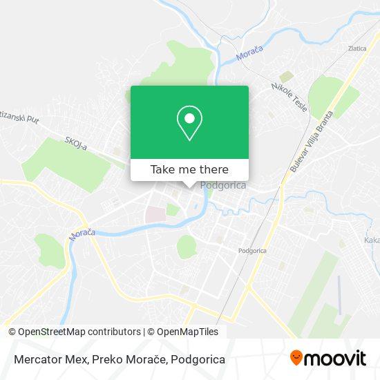 Mercator Mex, Preko Morače map