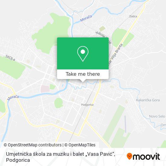 """Umjetnička škola za muziku i balet """"Vasa Pavić"""" map"""
