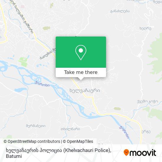 ხელვაჩაურის პოლიცია (Khelvachauri Police) map
