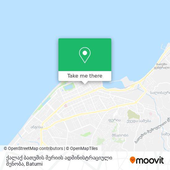 ქალაქ ბათუმის მერიის ადმინისტრაციული შენობა map