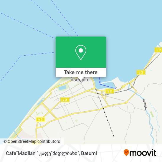 "Cafe""Madliani"" კაფე""მადლიანი"" map"