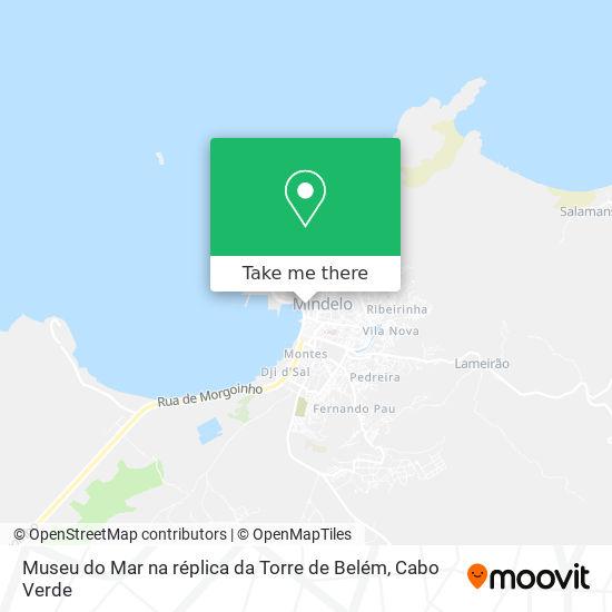 Museu do Mar na réplica da Torre de Belém mapa