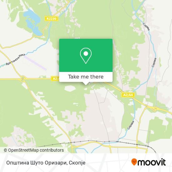 Општина Шуто Оризари map