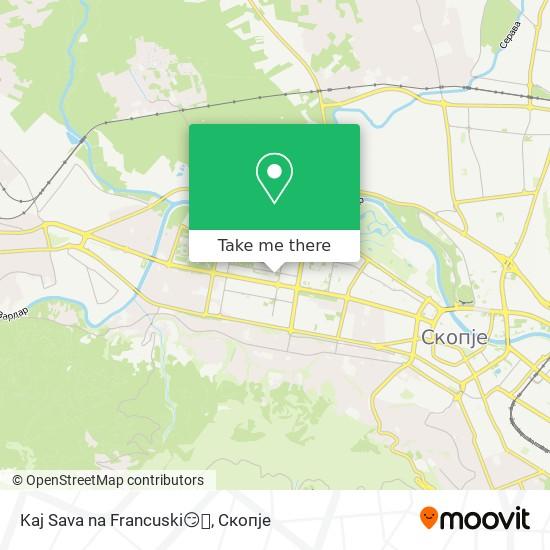 Kaj Sava na Francuski😏👎 map