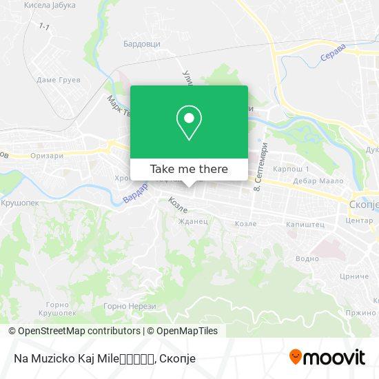 Na Muzicko Kaj Mile👑🎤🎵🎼🎶 map
