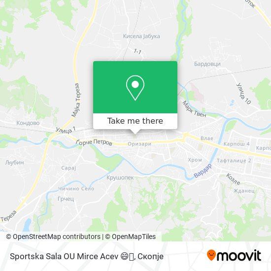 Sportska Sala OU Mirce Acev 😄👑 map