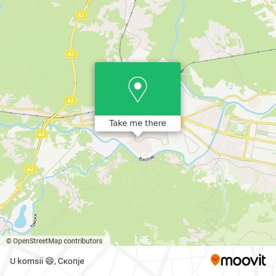 U komsii 😄 map