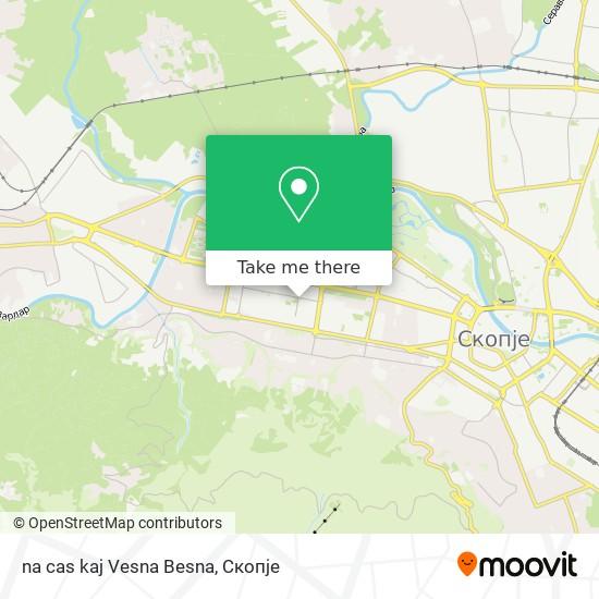 na cas kaj Vesna Besna map