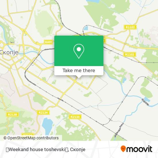 🏡Weekand house toshevski🏡 map