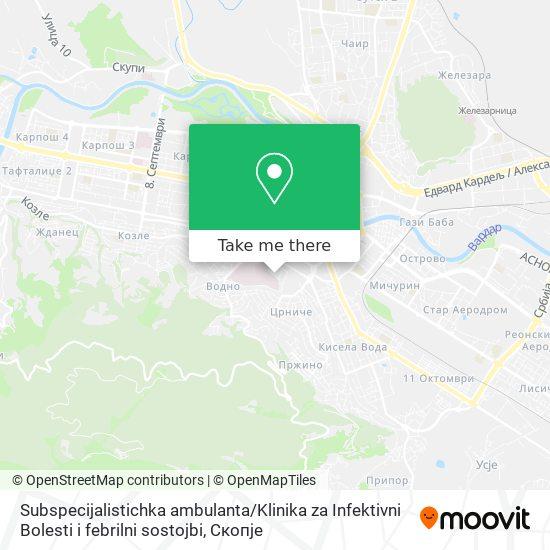 Subspecijalistichka ambulanta / Klinika za Infektivni Bolesti i febrilni sostojbi map