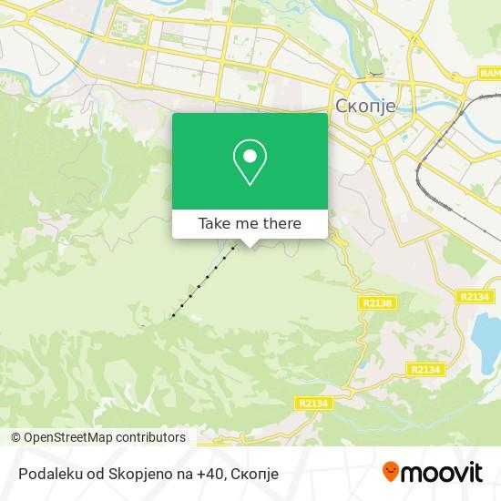 Podaleku od Skopjeno na +40 map